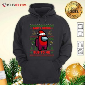 Among Us Santa Seems Sus To Me Ugly Christmas Hoodie - Design By Rulestee.com