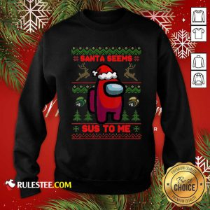 Among Us Santa Seems Sus To Me Ugly Christmas Sweatshirt - Design By Rulestee.com
