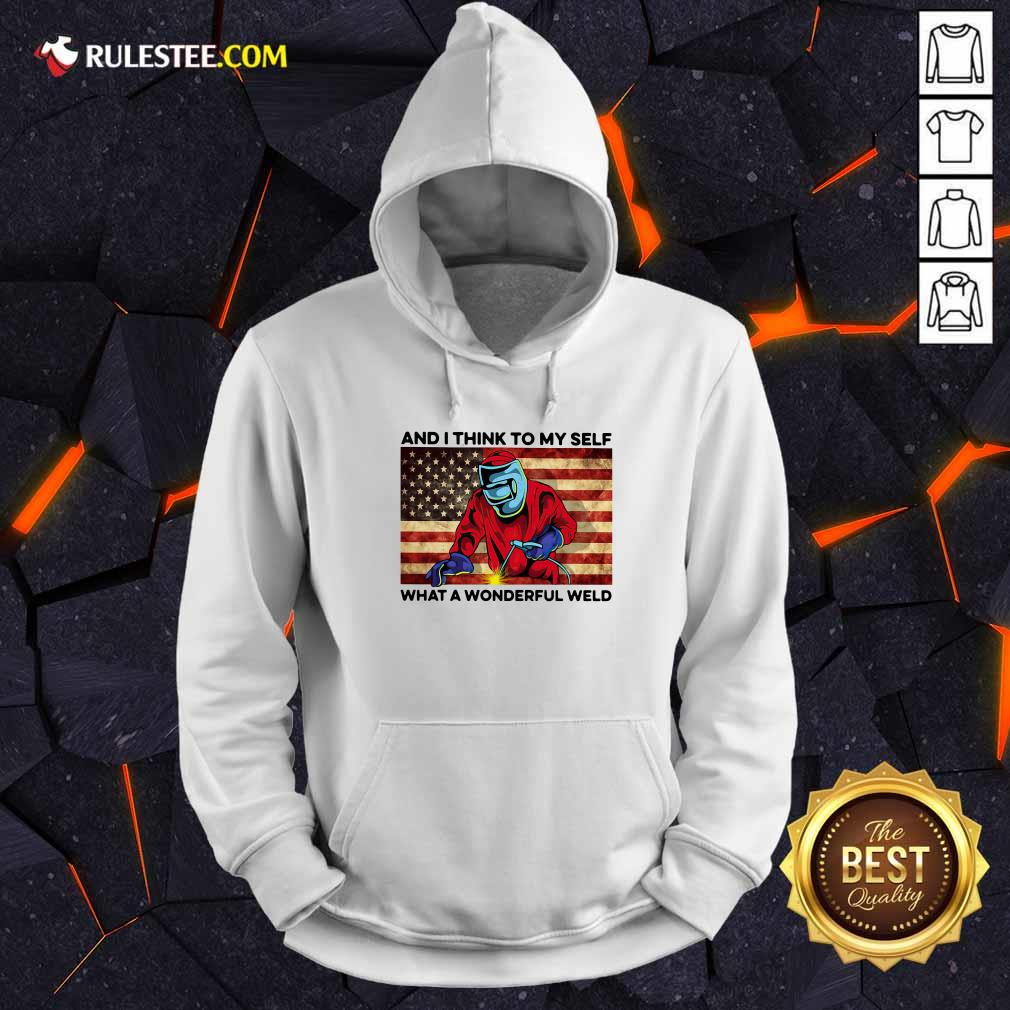 And I Think To My Self What A Wonderful Weld American Flag Hoodie - Design By Rulestee.com