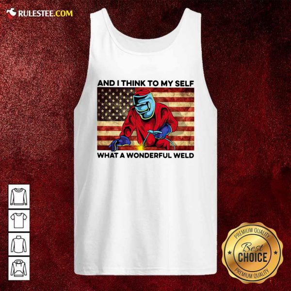 And I Think To My Self What A Wonderful Weld American Flag Tank Top - Design By Rulestee.com