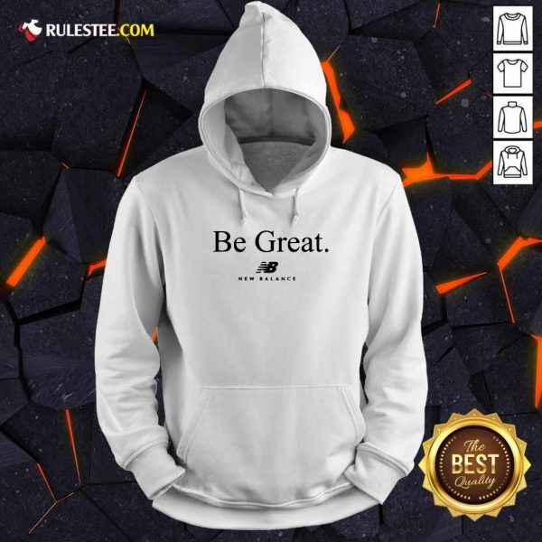 Be Great New Balance Hoodie - Design By Rulestee.com