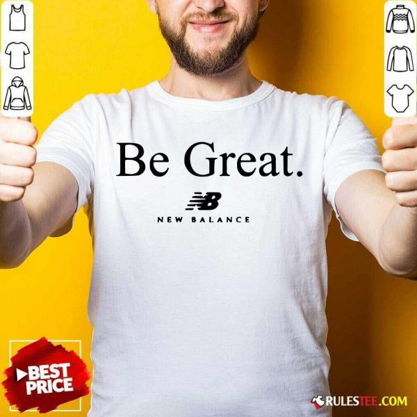 Be Great New Balance Shirt - Design By Rulestee.com