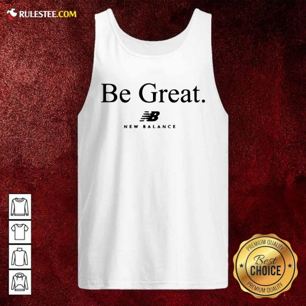 Be Great New Balance Tank Top - Design By Rulestee.com