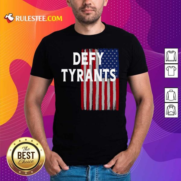 Defy Tyrants American Flag For Freedom And Liberty Shirt - Design By Rulestee.com