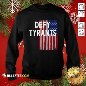 Defy Tyrants American Flag For Freedom And Liberty Sweatshirt - Design By Rulestee.com