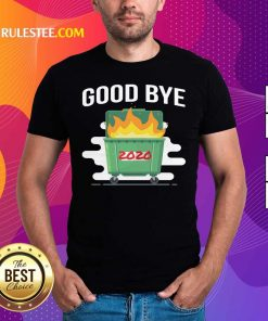 Goodbye Dumpster Fire 2020 Shirt - Design By Rulestee.com