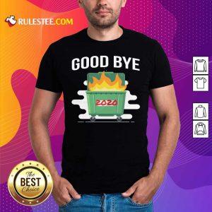 Goodbye Dumpster Fire 2020 Shirt - Design By Rulestee.com