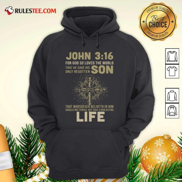 John 3 16 For Got So Loved The World That He Gave His Only Begotten Son Hoodie - Design By Rulestee.com