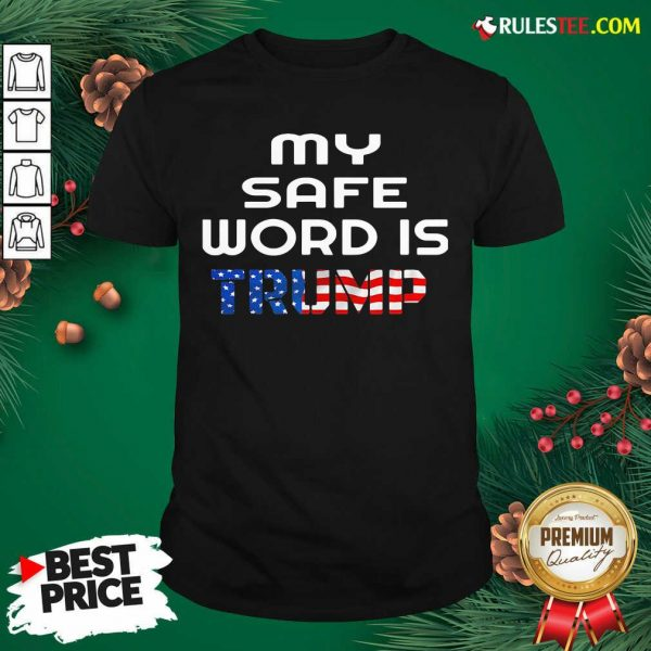 My Safe Word Is Trump President American Flag Election Shirt - Design By Rulestee.com
