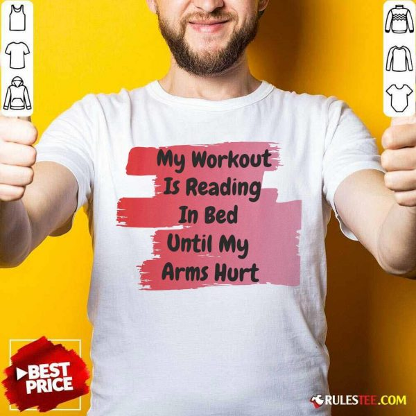 My Workout Is Reading In Bed Until My Arms Hurt T-Shirt - Design By Rulestee.com