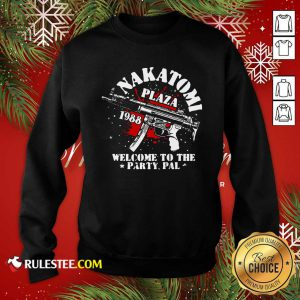 Nakatomi Plaza 1988 Welcome To The Party Pal Sweatshirt - Design By Rulestee.com