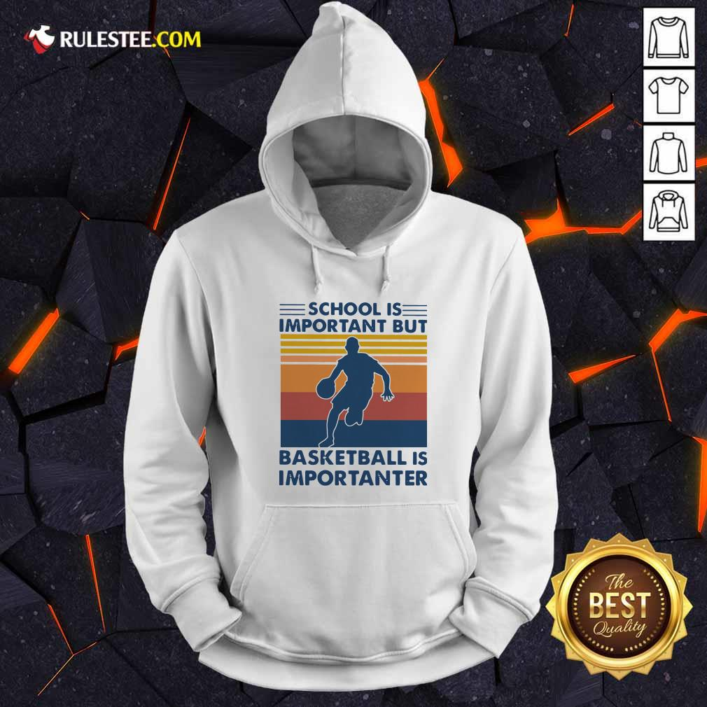 School Is Important But Basketball Is Importanter Vintage Hoodie - Design By Rulestee.com