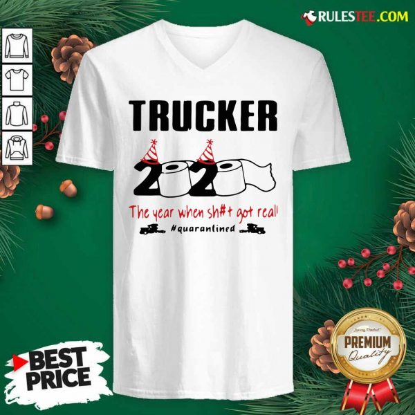 Trucker 2020 The Year When Shit Got Real Quarantined V-neck - Design By Rulestee.com