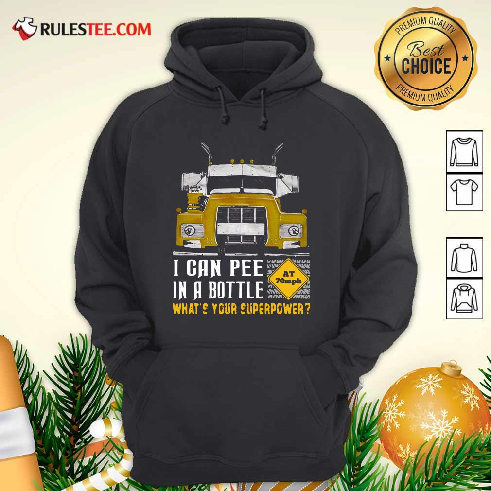 Trucker I Can Pee In A Bottle Whats Your Superpower Hoodie - Design By Rulestee.com