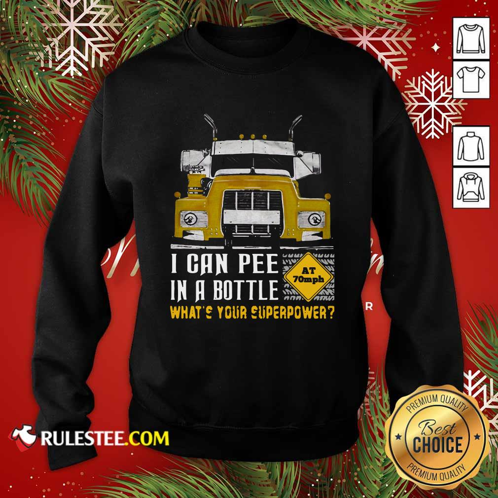 Trucker I Can Pee In A Bottle Whats Your Superpower Sweatshirt - Design By Rulestee.com