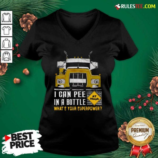 Trucker I Can Pee In A Bottle Whats Your Superpower V-neck - Design By Rulestee.com