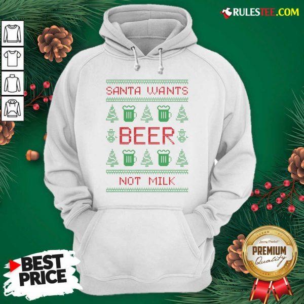 New Santa Wants Beer Not Milk Ugly Christmas Hoodie - Design By Rulestee.com
