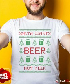 New Santa Wants Beer Not Milk Ugly Christmas Shirt - Design By Rulestee.com