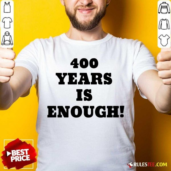 Nice 400 Years Is Enough Shirt - Design By Rulestee.com