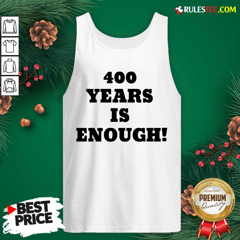 Nice 400 Years Is Enough Tank Top  - Design By Rulestee.com