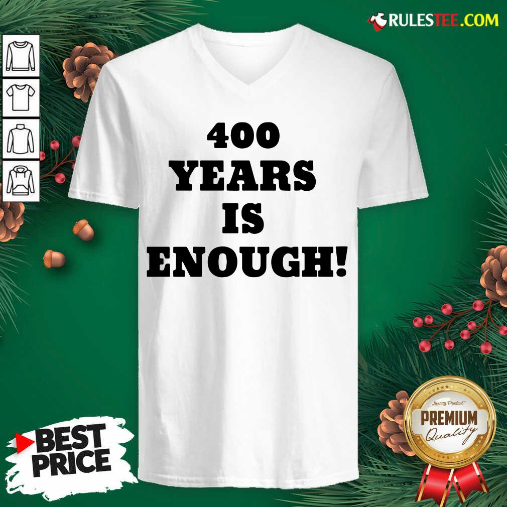 Nice 400 Years Is Enough V-neck  - Design By Rulestee.com