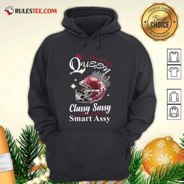 Alabama Queen Classy Sassy And A Bit Smart Assy Hoodie - Design By Rulestee.com