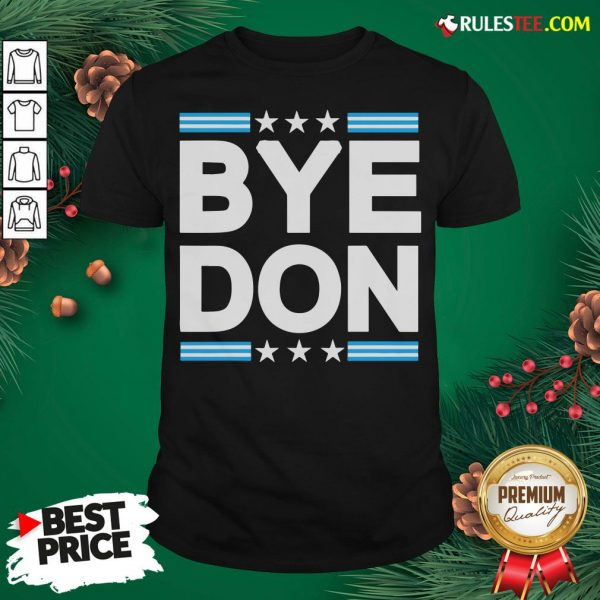 Nice Bye Don Joe Biden Shirt - Design By Rulestee.com