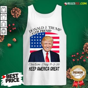 Nice Donald J Trump 45th President Election Day 11320 Keep America Great Tank Top - Design By Rulestee.com
