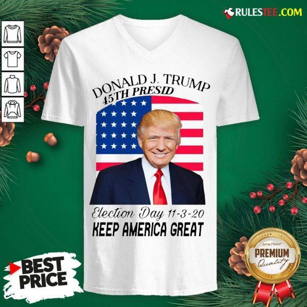 Nice Donald J Trump 45th President Election Day 11320 Keep America Great V-neck - Design By Rulestee.com