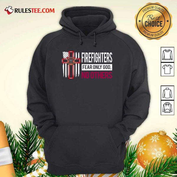 Firefighters Fear Only God No Others Hoodie - Design By Rulestee.com