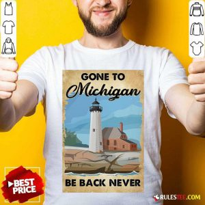 Gone To Michigan Be Back Never T-Shirt - Design By Rulestee.com