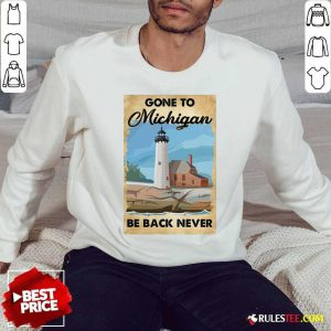Gone To Michigan Be Back Never Sweatshirt - Design By Rulestee.com