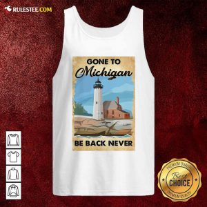 Gone To Michigan Be Back Never Tank Top - Design By Rulestee.com