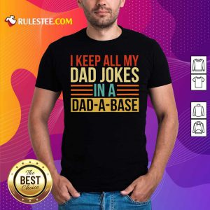 I Keep All My Dad Jokes In A Dad-a-base Vintage Shirt - Design By Rulestee.com