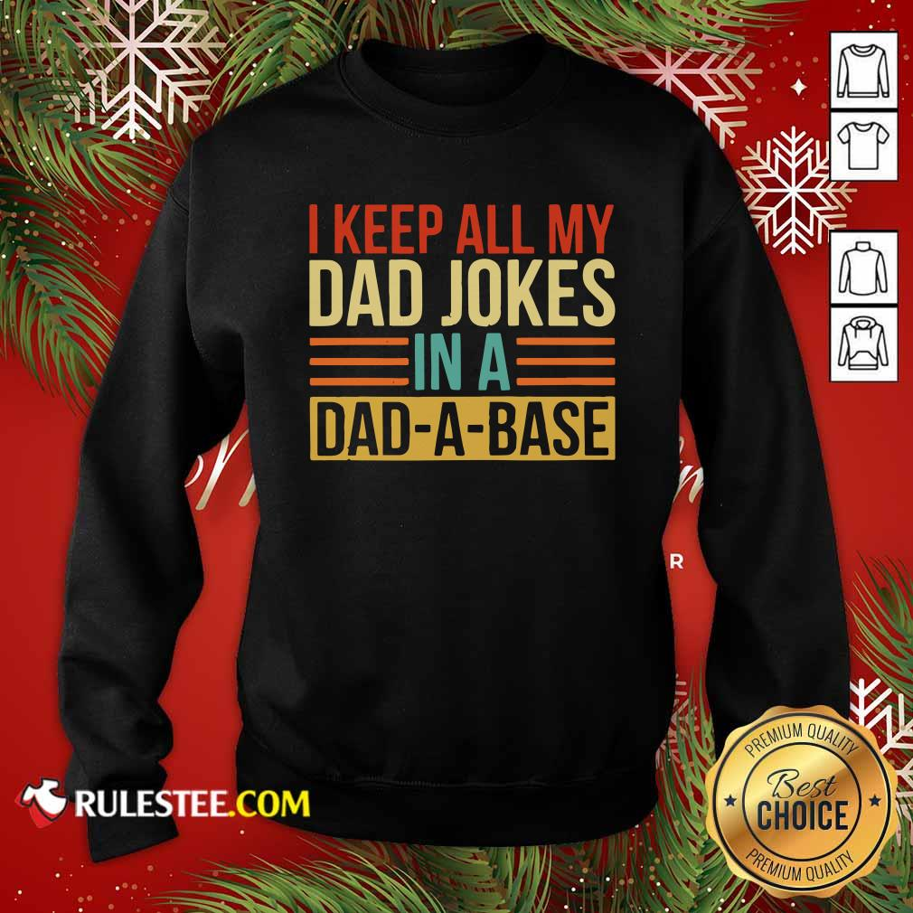 I Keep All My Dad Jokes In A Dad-a-base Vintage Sweatshirt - Design By Rulestee.com