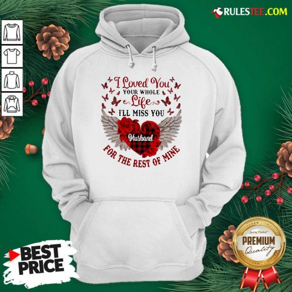 Nice I Loved You Your Whole Life Ill Miss You Husband For The Rest Of Mine Hoodie - Design By Rulestee.com