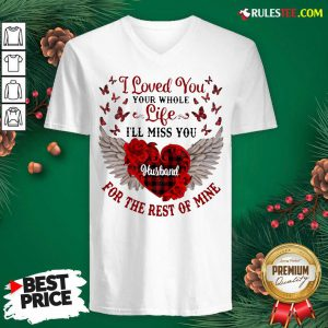 Nice I Loved You Your Whole Life Ill Miss You Husband For The Rest Of Mine V-neck - Design By Rulestee.com