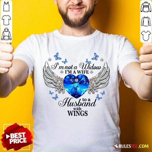 Im Not A Widow Im A Wife To A Husband With Wings Shirt - Design By Rulestee.com