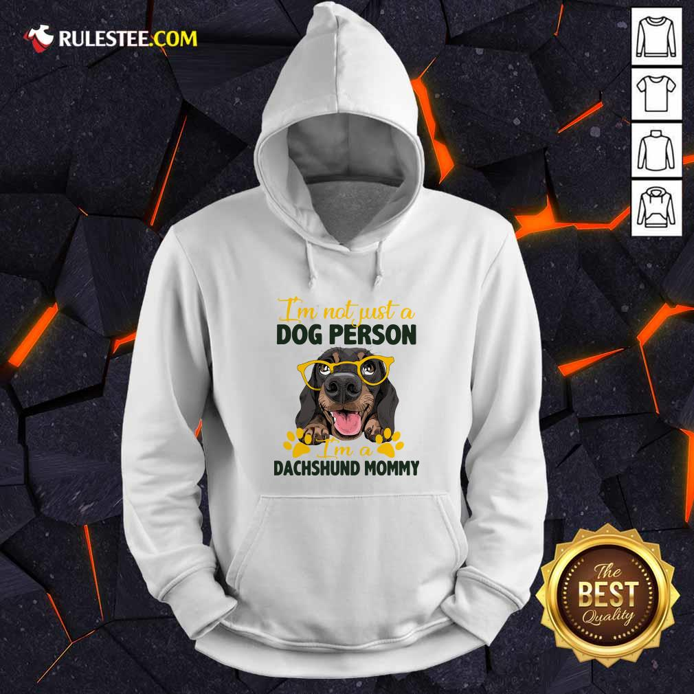 Im Not Just A Dog Person Im A Dachshund Mommy Hoodie - Design By Rulestee.com