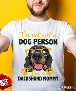 Im Not Just A Dog Person Im A Dachshund Mommy Shirt - Design By Rulestee.com