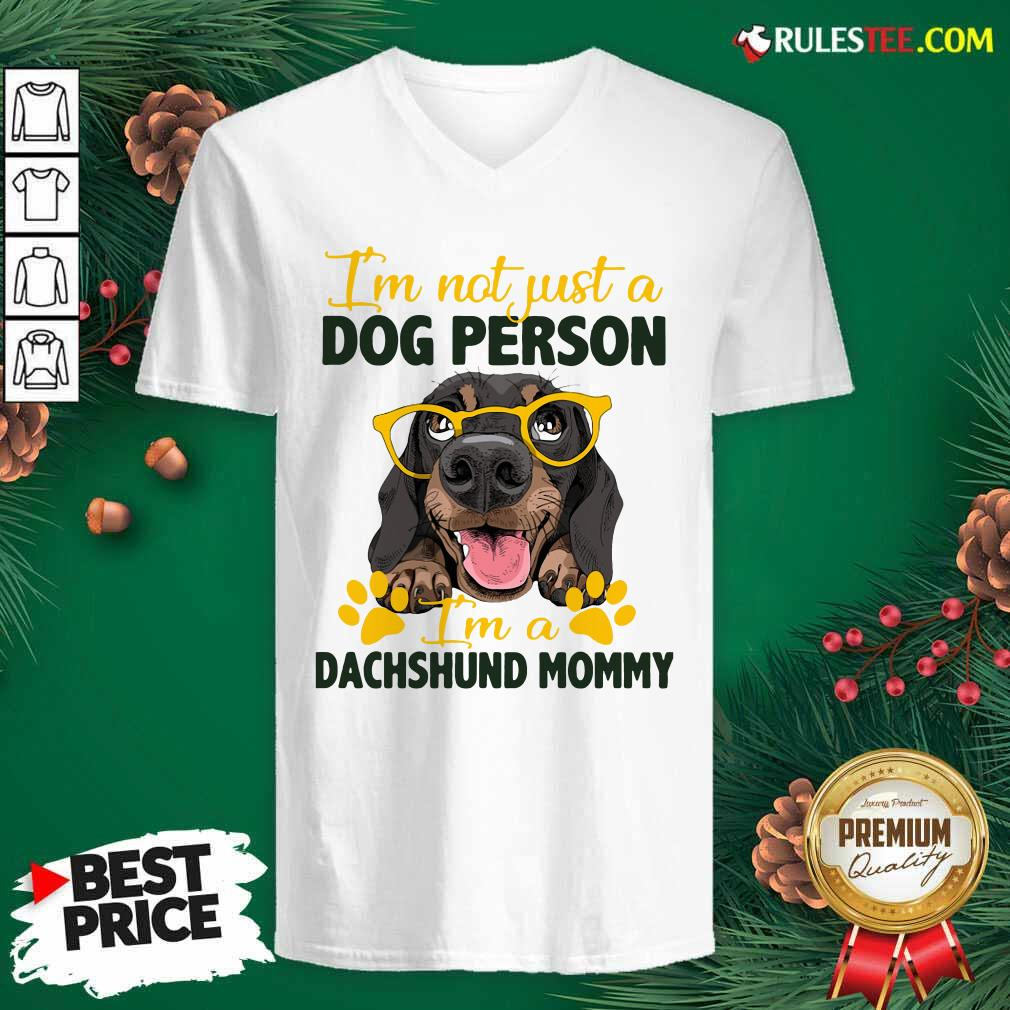Im Not Just A Dog Person Im A Dachshund Mommy V-neck - Design By Rulestee.com