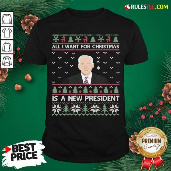 Nice Joe Biden All I Want For Christmas Is A New President Ugly Christmas Shirt - Design By Rulestee.com