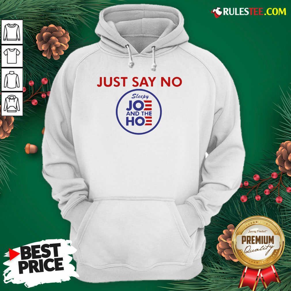 Nice Just Say No Sleepy Joe And The Ho Hoodie  - Design By Rulestee.com