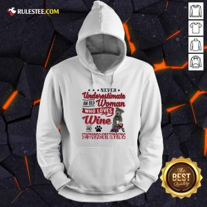 Never Underestimate An Old Woman Who Loves Wine And Staffordshire Terriers Hoodie - Design By Rulestee.com