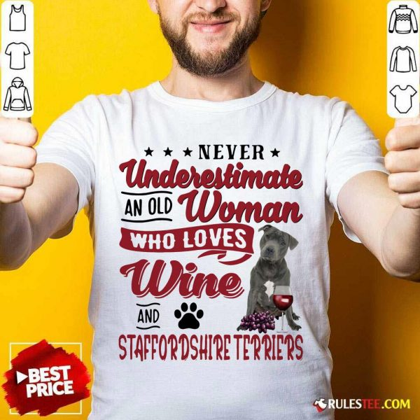 Never Underestimate An Old Woman Who Loves Wine And Staffordshire Terriers Shirt - Design By Rulestee.com