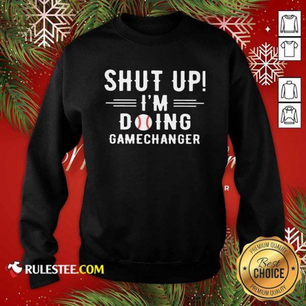 Shut Up Im Doing Gamechanger Sweatshirt - Design By Rulestee.com