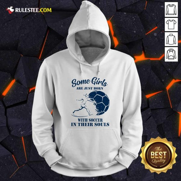 Some Girls Are Just Born With Soccer In Their Souls Hoodie- Design By Rulestee.com
