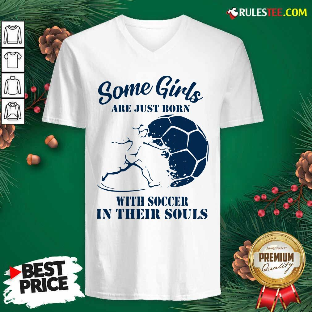 Some Girls Are Just Born With Soccer In Their Souls V-neck- Design By Rulestee.com