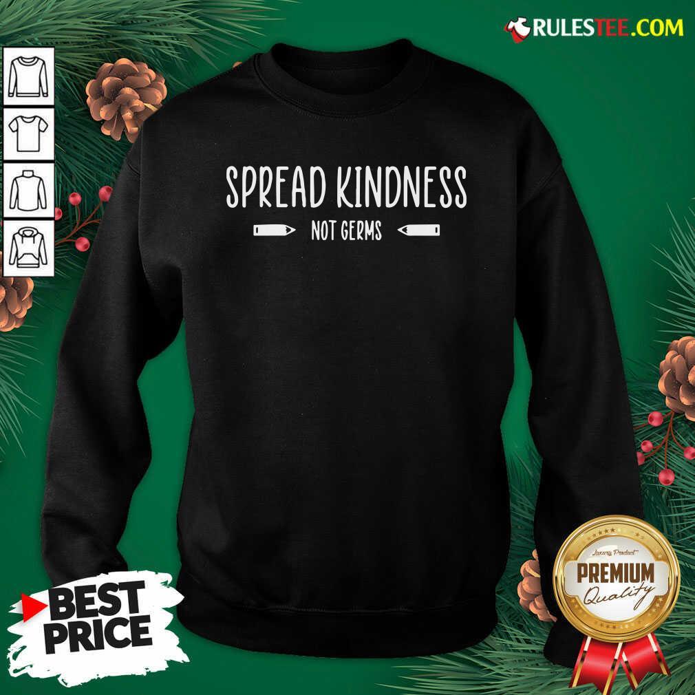 Spread Kindness Not Germs Teacher School Kindergarten Sweatshirt - Design By Rulestee.com