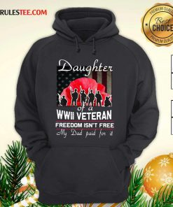Daughter Of A Wwii Veteran Freedom Isn't Free My Dad Paid For It Hoodie - Design By Rulestee.com